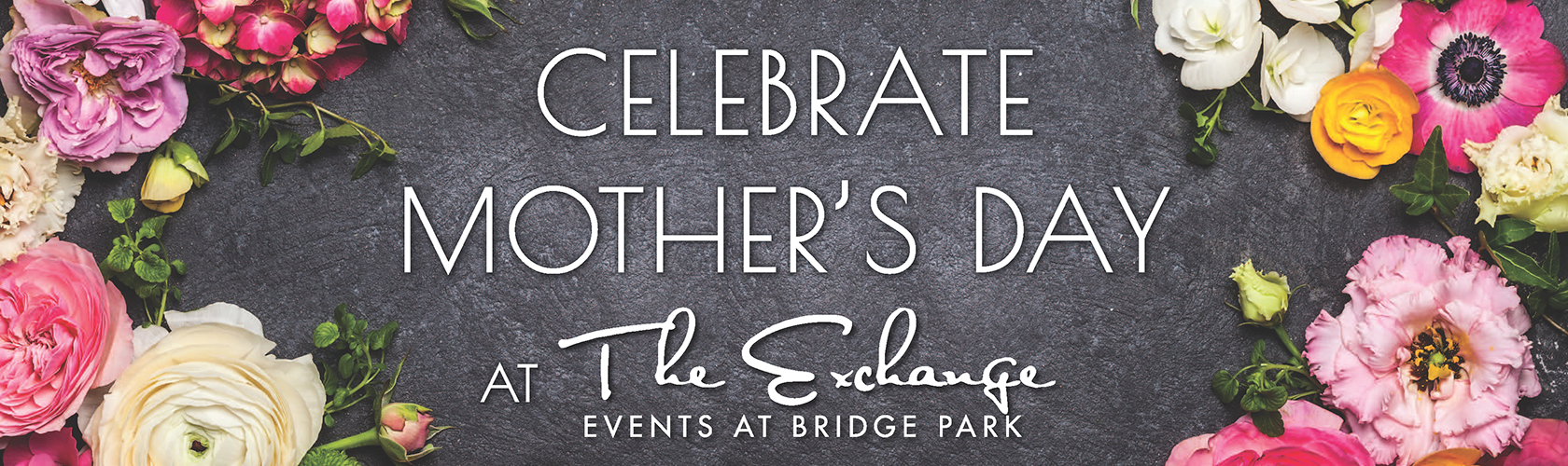 Celebrate Mother's Day at The Exchange Events at Bridge Park